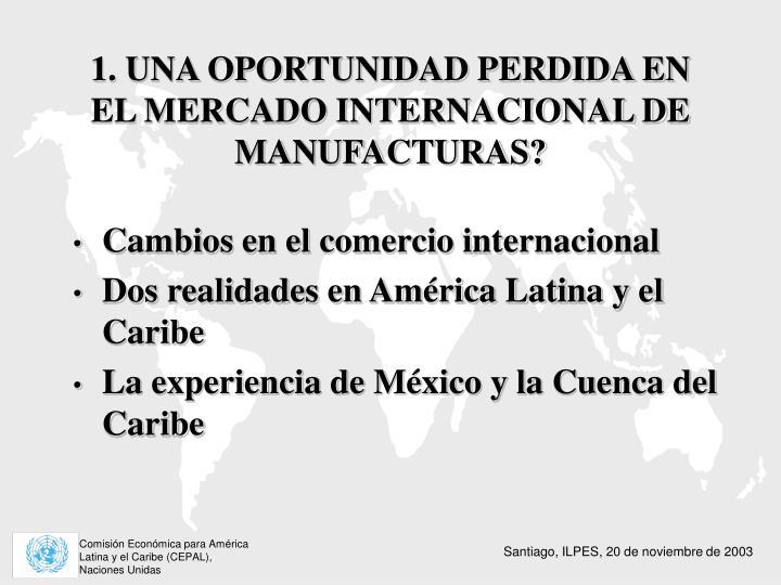 1. UNA OPORTUNIDAD PERDIDA EN EL MERCADO INTERNACIONAL DE MANUFACTURAS?