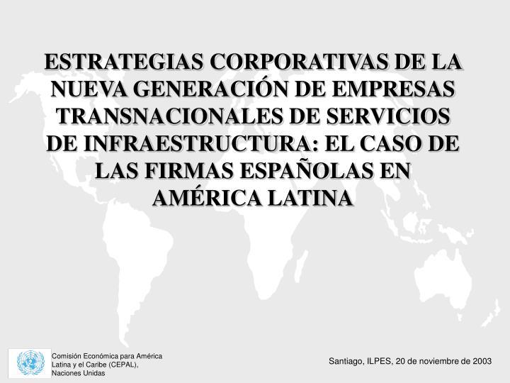 ESTRATEGIAS CORPORATIVAS DE LA NUEVA GENERACIÓN DE EMPRESAS TRANSNACIONALES DE SERVICIOS DE INFRAESTRUCTURA