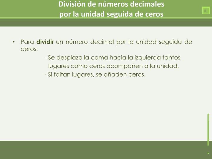 División de números decimales                                               por la unidad seguida de ceros