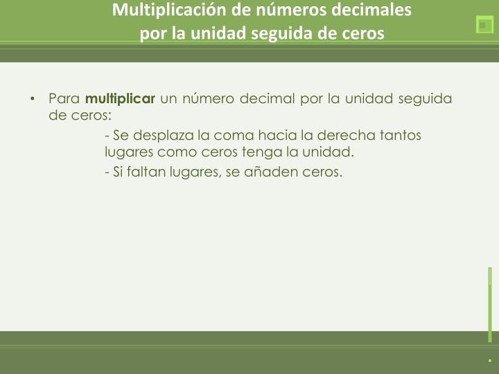 Multiplicación de números decimales                               por la unidad seguida de ceros