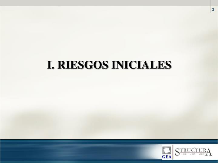 I. RIESGOS INICIALES