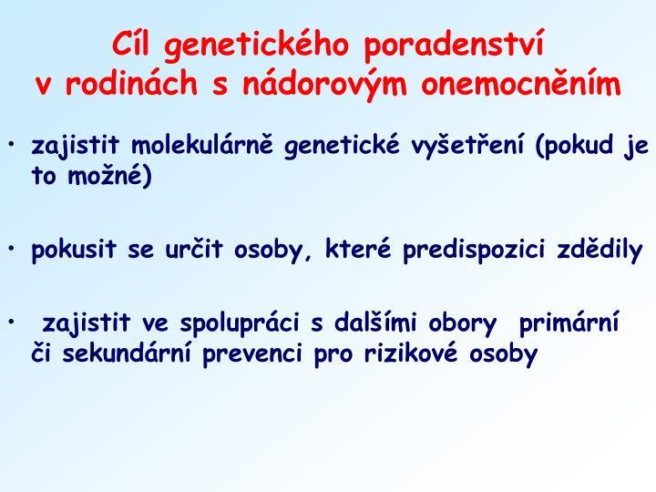 Cíl genetického poradenství              v rodinách s nádorovým onemocněním