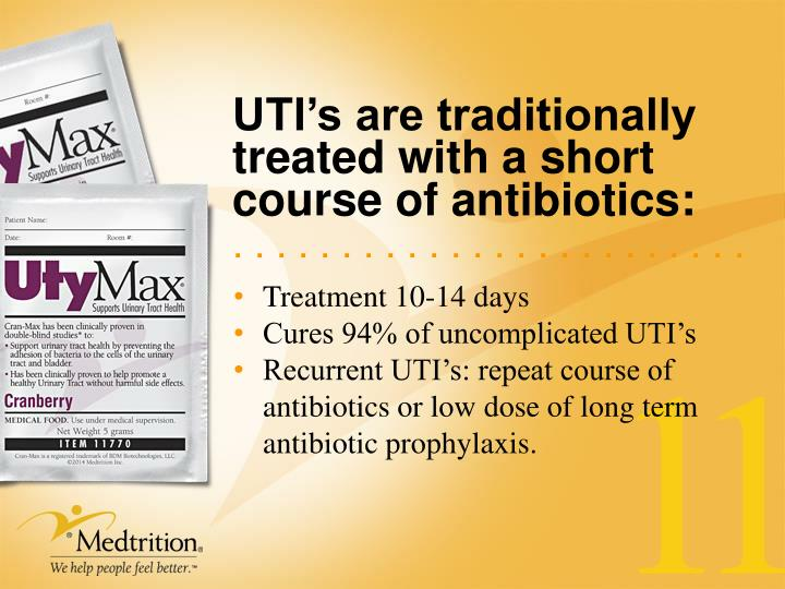 UTI's are traditionally treated with a short course of antibiotics: