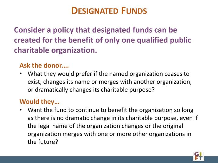 Consider a policy that designated funds can be created for the benefit of only one qualified public charitable organization.