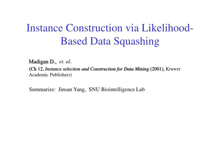 Instance construction via likelihood based data squashing