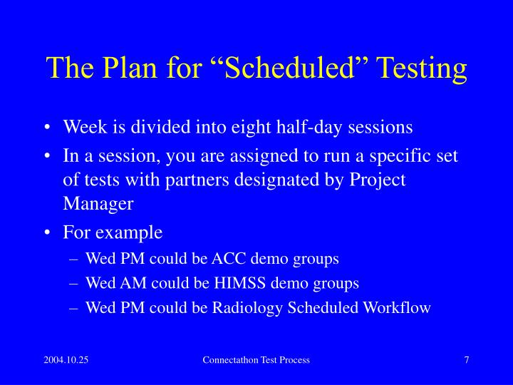 "The Plan for ""Scheduled"" Testing"