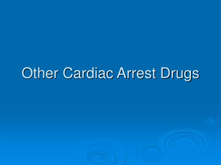 Other Cardiac Arrest Drugs