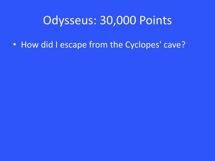 Odysseus: 30,000 Points