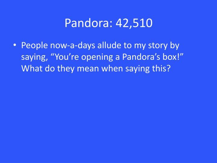Pandora: 42,510