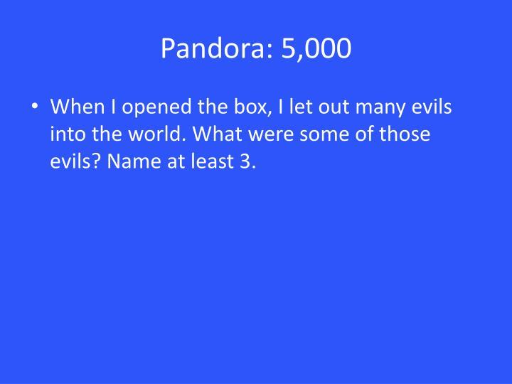 Pandora: 5,000