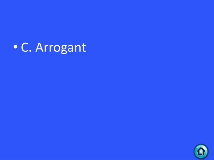 C. Arrogant