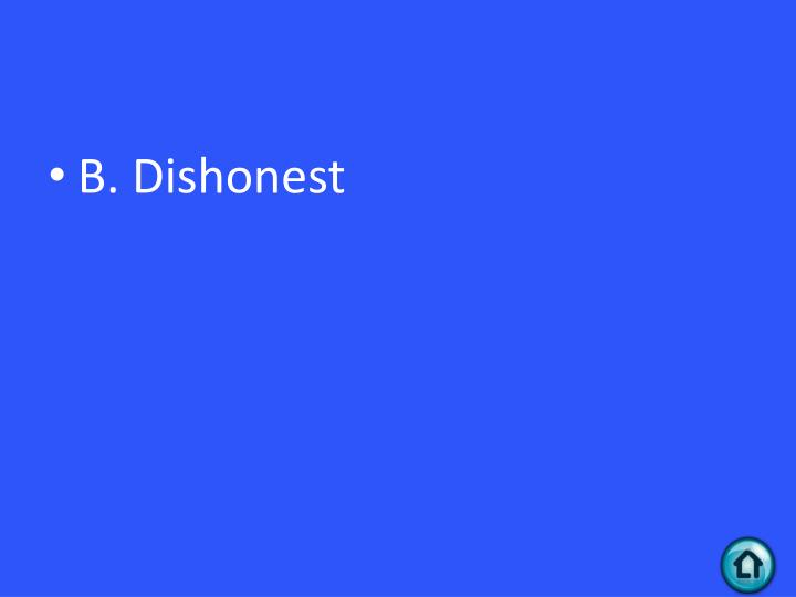 B. Dishonest