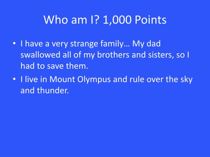 Who am I? 1,000 Points