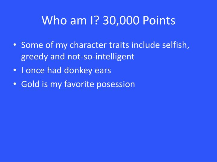 Who am I? 30,000 Points