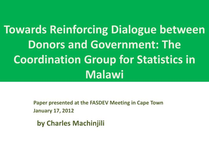 Towards Reinforcing Dialogue between Donors and Government: The Coordination Group for Statistics in...