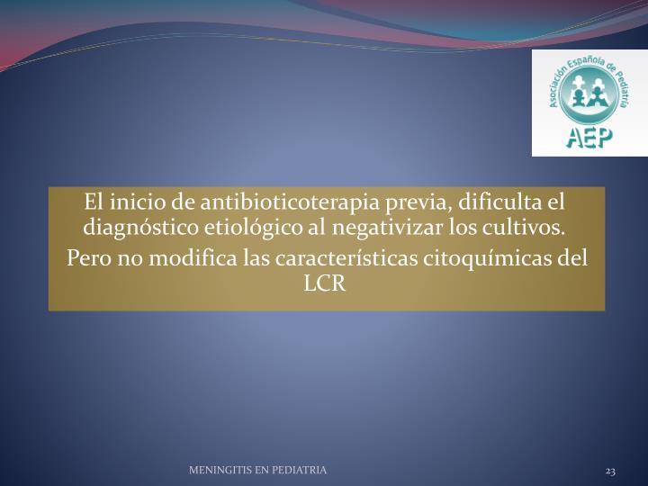 El inicio de antibioticoterapia previa, dificulta el diagnóstico etiológico al negativizar los cultivos.