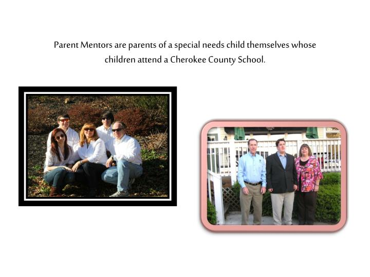 Parent Mentors are parents of a special needs child themselves whose children attend a Cherokee County School.