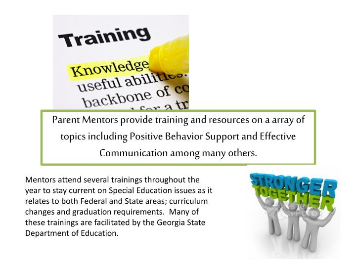 Parent Mentors provide training and resources on a array of topics including Positive Behavior Support and Effective Communication among many others.