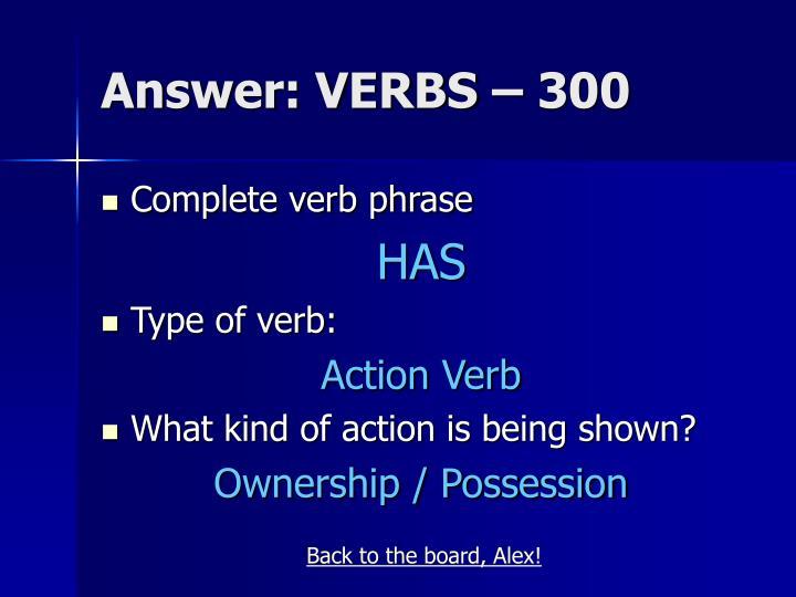 Answer: VERBS – 300