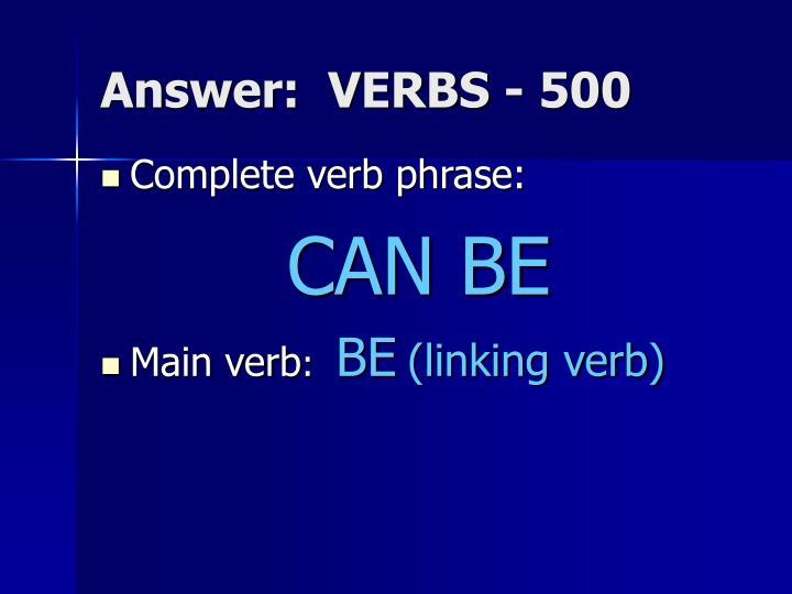 Answer:  VERBS - 500