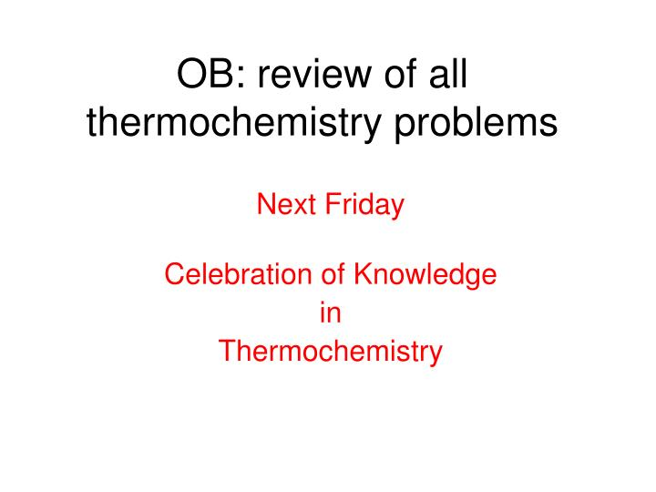 Ob review of all thermochemistry problems