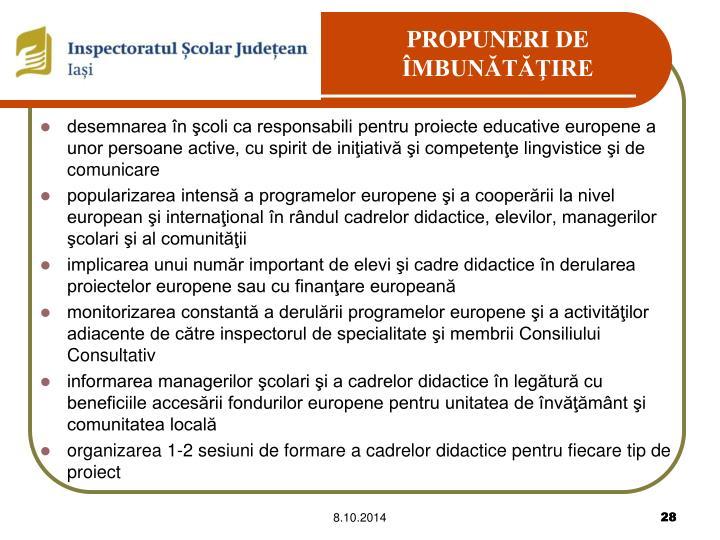 desemnarea în şcoli ca responsabili pentru proiecte educative europene a unor persoane active, cu spirit de iniţiativă şi competenţe lingvistice şi de comunicare
