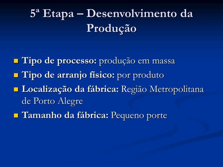 5ª Etapa – Desenvolvimento da Produção