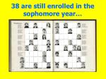 38 are still enrolled in the sophomore year