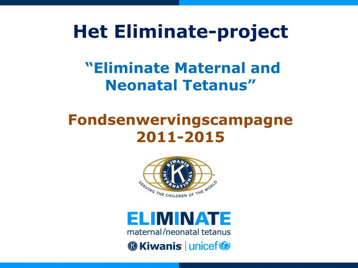 Het eliminate project eliminate maternal and neonatal tetanus fondsenwervingscampagne 2011 2015