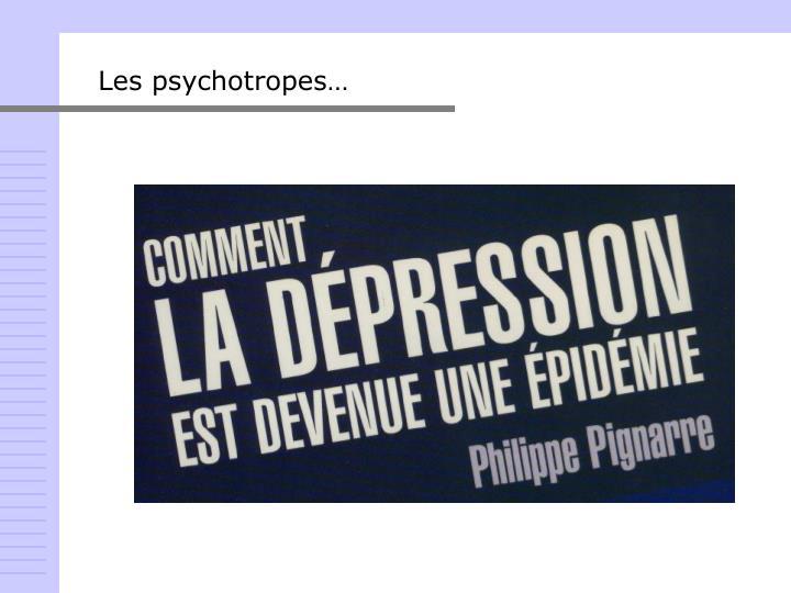 Les psychotropes…