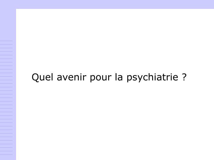 Quel avenir pour la psychiatrie ?