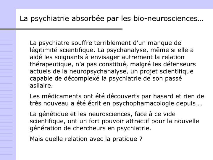 La psychiatrie absorbée par les bio-neurosciences…