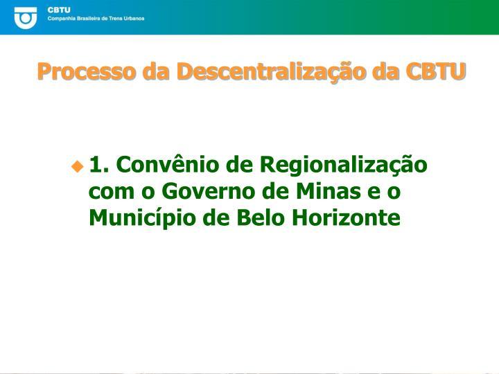 1. Convênio de Regionalização com o Governo de Minas e o Município de Belo Horizonte