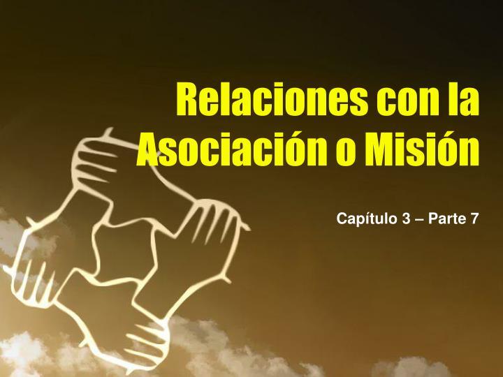 Relaciones con la Asociación o Misión