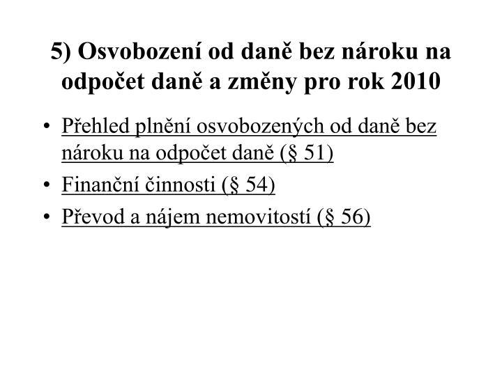 5) Osvobození od daně bez nároku na odpočet daně a změny pro rok 2010