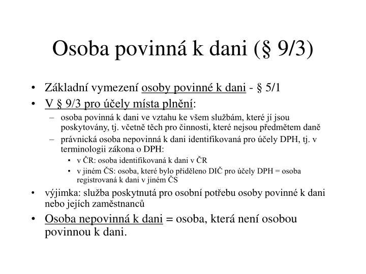 Osoba povinná k dani (§ 9/3)