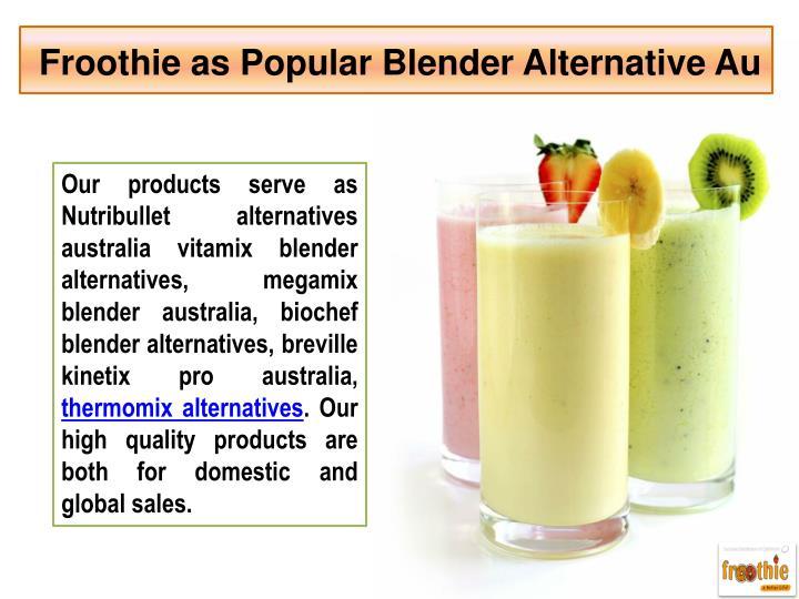 Froothie as Popular Blender Alternative Au