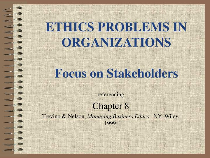 Ethics problems in organizations focus on stakeholders