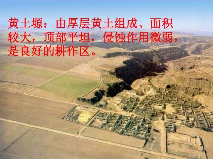 黄土塬:由厚层黄土组成、面积较大,顶部平坦,侵蚀作用微弱,是良好的耕作区。