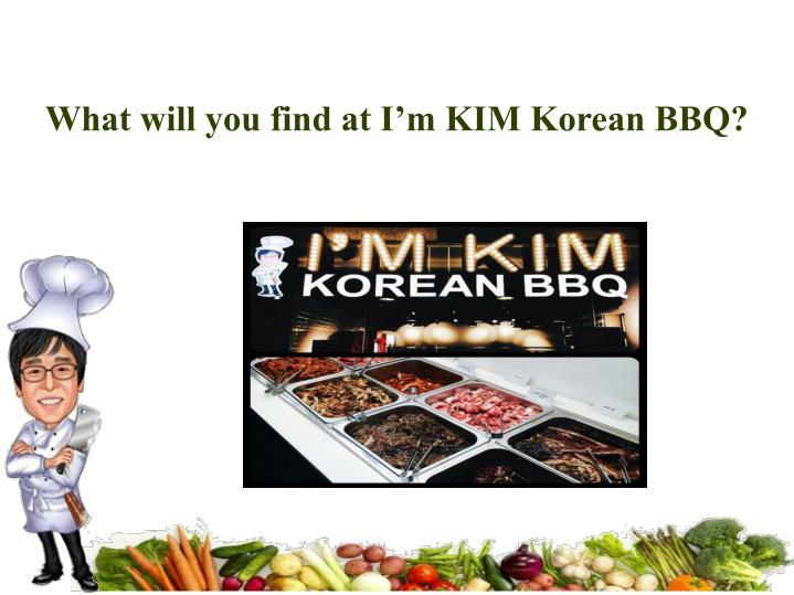 What will you find at I'm KIM Korean BBQ?