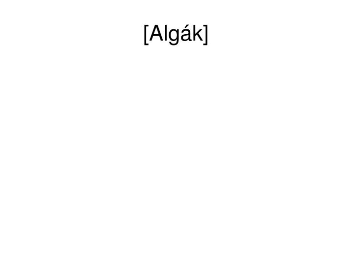 [Algák]