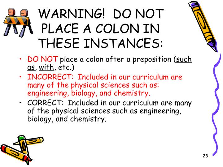 WARNING!  DO NOT PLACE A COLON IN THESE INSTANCES: