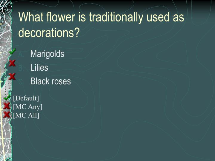 What flower is traditionally used as decorations?