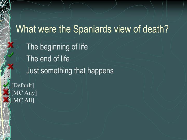 What were the Spaniards view of death?