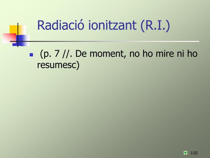 Radiació ionitzant (R.I.)