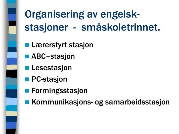 Organisering av engelsk- stasjoner  -  småskoletrinnet.