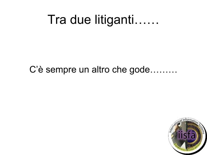Tra due litiganti……