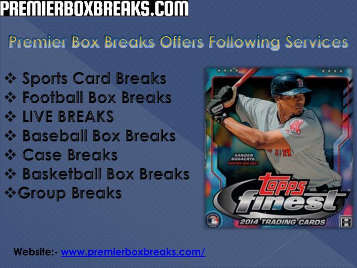 Premier Box Breaks Offers Following Services
