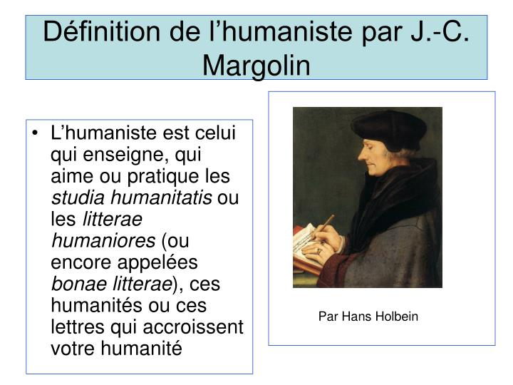 L'humaniste est celui qui enseigne, qui aime ou pratique les