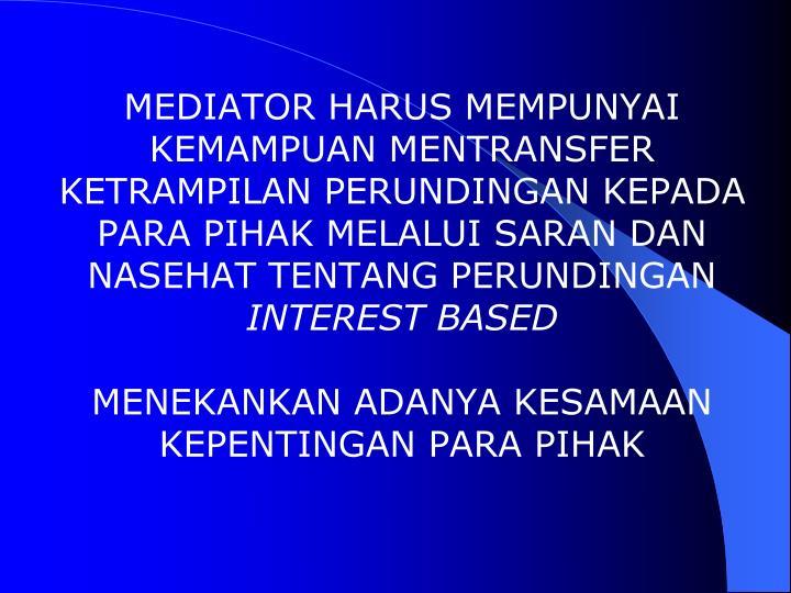 MEDIATOR HARUS MEMPUNYAI KEMAMPUAN MENTRANSFER KETRAMPILAN PERUNDINGAN KEPADA PARA PIHAK MELALUI SARAN DAN NASEHAT TENTANG PERUNDINGAN